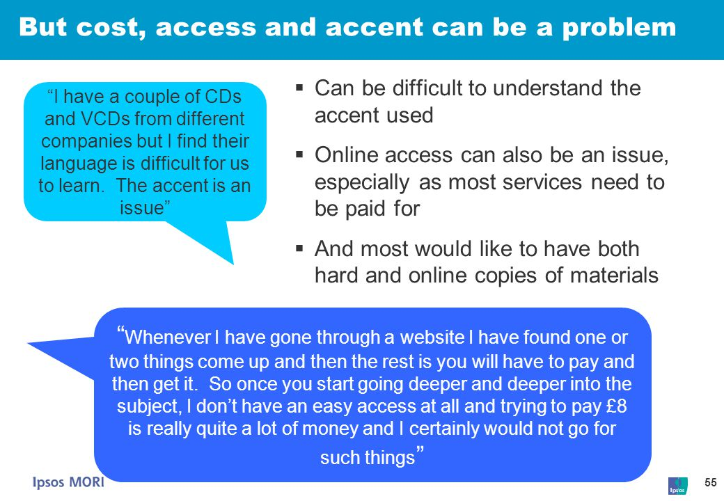 But cost, access and accent can be a problem