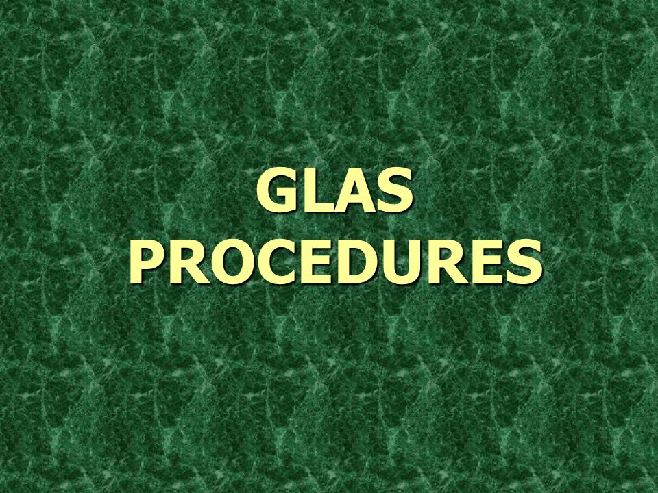 GLAS PROCEDURES
