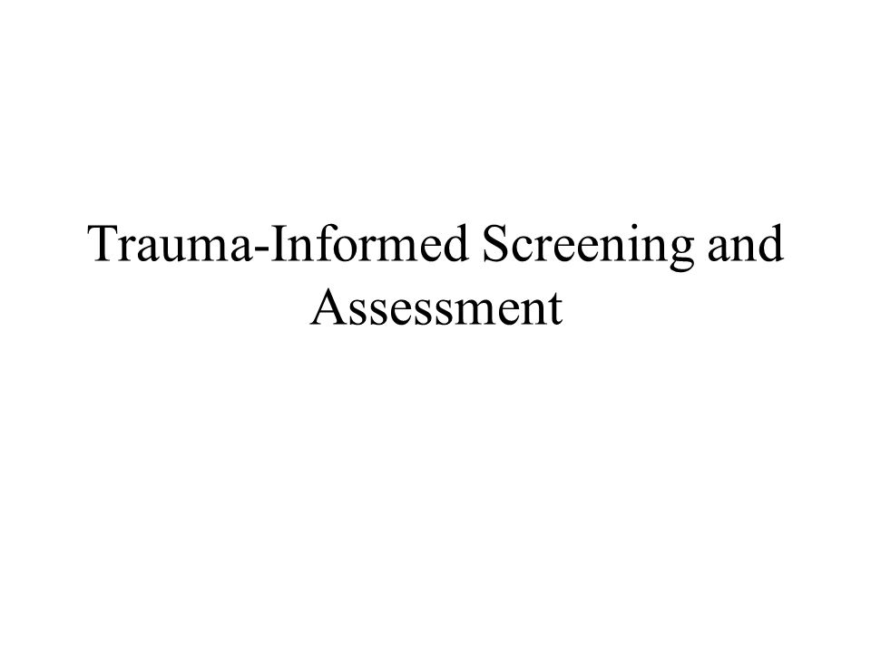 Trauma-Informed Screening and Assessment