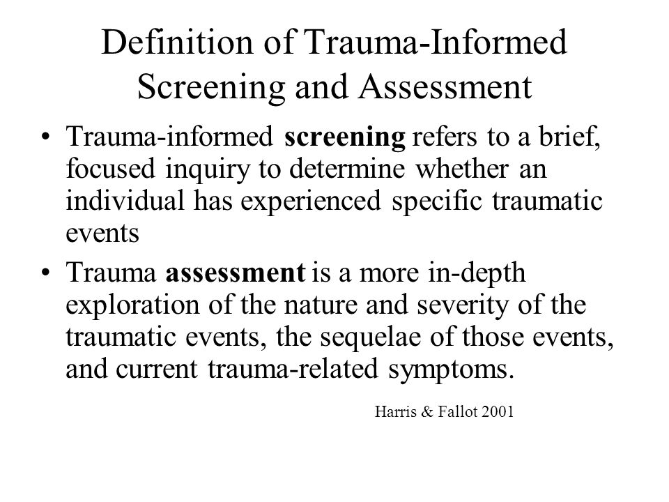 Definition of Trauma-Informed Screening and Assessment