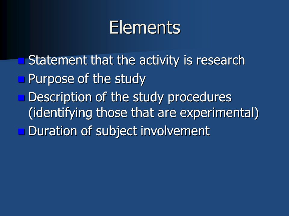 Elements Statement that the activity is research Purpose of the study