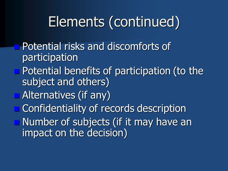 Elements (continued) Potential risks and discomforts of participation
