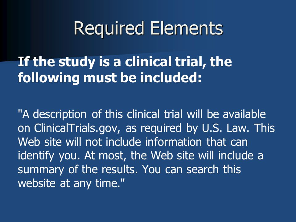 Required Elements If the study is a clinical trial, the following must be included:
