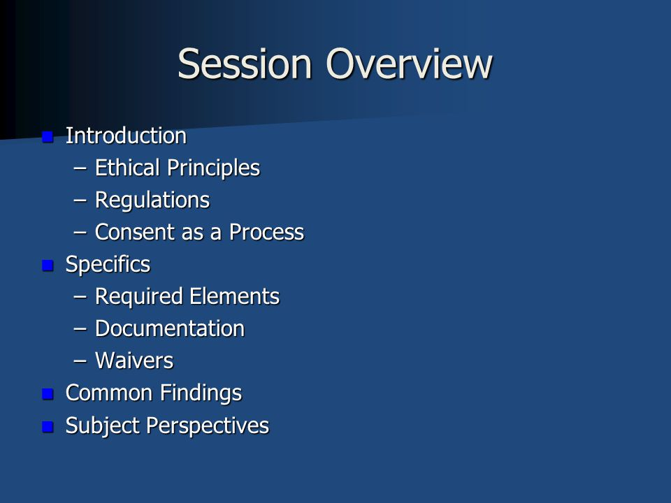 Session Overview Introduction Ethical Principles Regulations