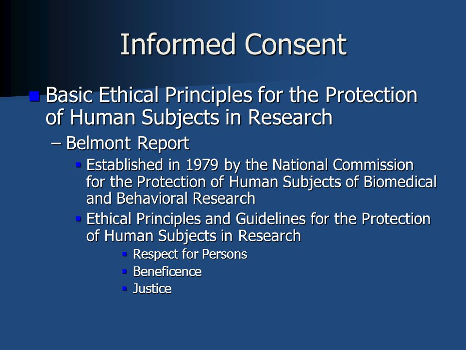 Informed Consent Basic Ethical Principles for the Protection of Human Subjects in Research. Belmont Report.