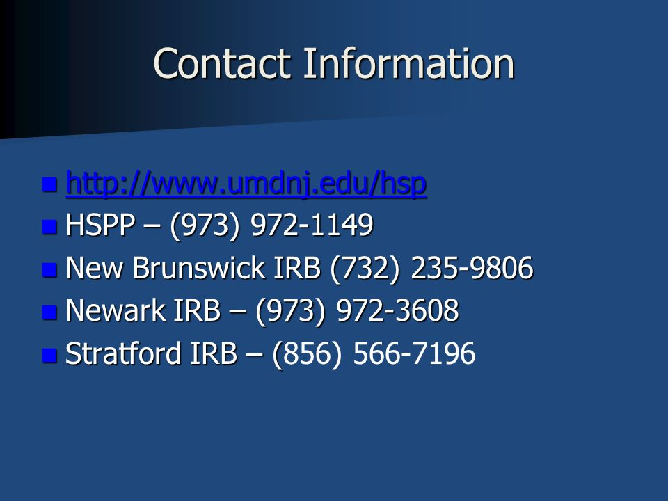 Contact Information http://www.umdnj.edu/hsp. HSPP – (973) 972-1149. New Brunswick IRB (732) 235-9806.