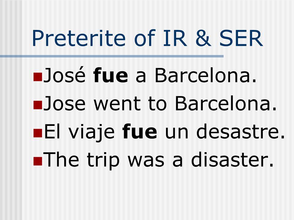 Preterite of IR & SER José fue a Barcelona. Jose went to Barcelona.