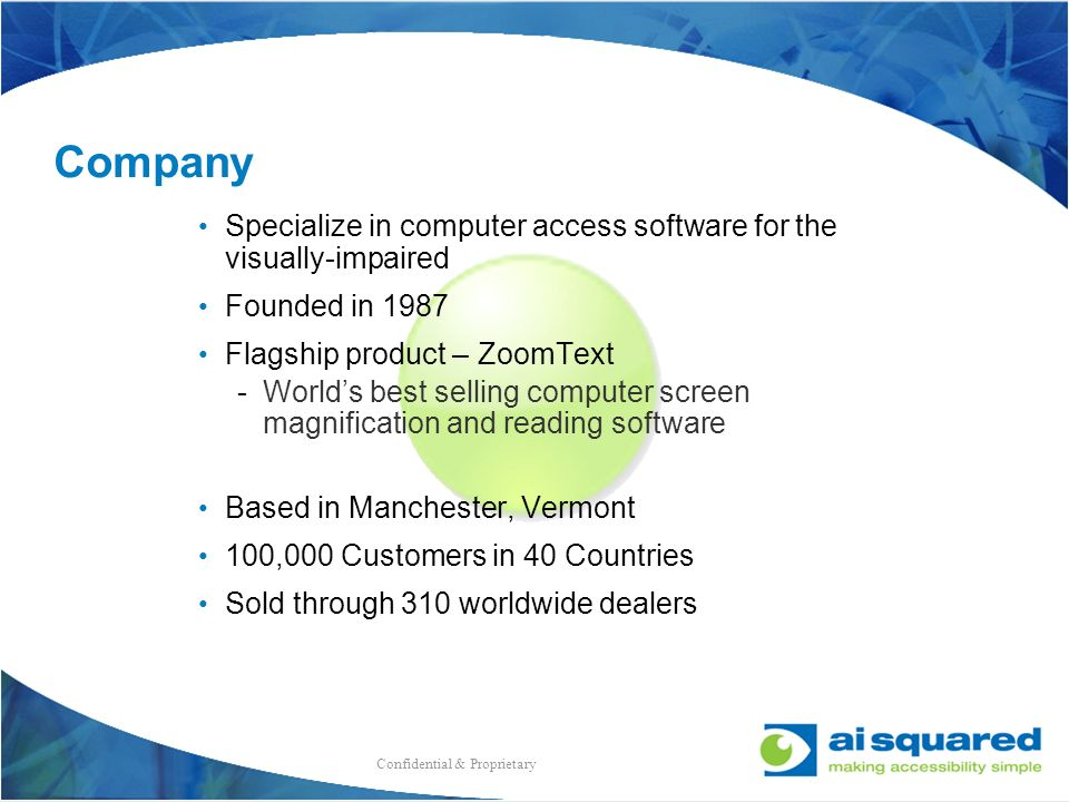 Company Specialize in computer access software for the visually-impaired. Founded in 1987. Flagship product – ZoomText.