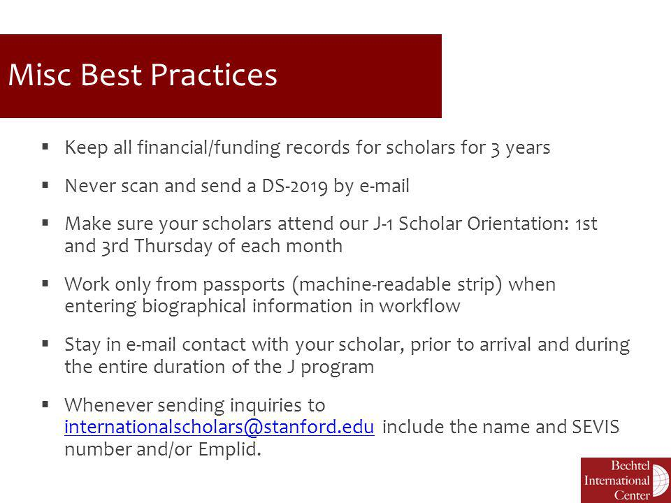 Misc Best Practices Keep all financial/funding records for scholars for 3 years. Never scan and send a DS-2019 by e-mail.