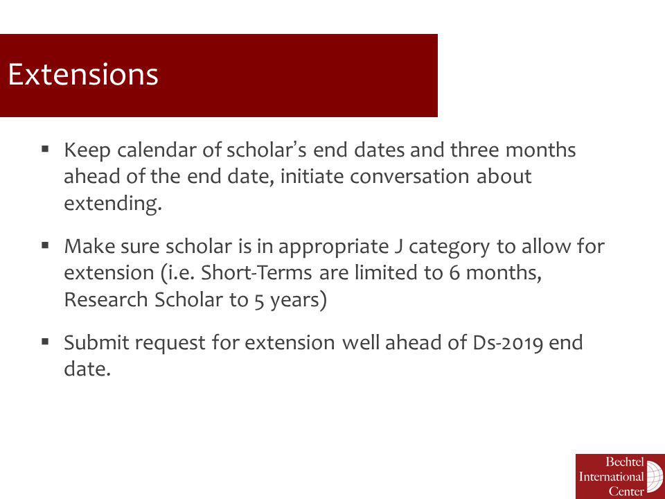 Extensions Keep calendar of scholar's end dates and three months ahead of the end date, initiate conversation about extending.