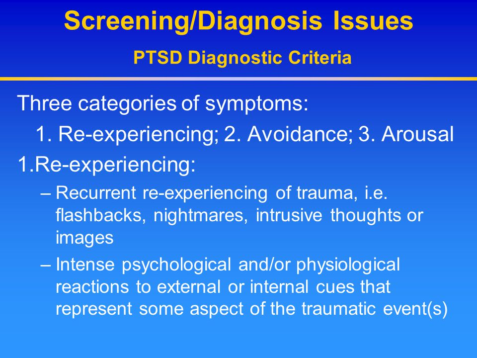Screening/Diagnosis Issues PTSD Diagnostic Criteria