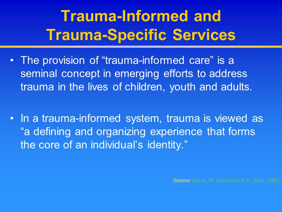Trauma-Informed and Trauma-Specific Services