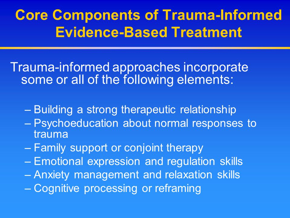 Core Components of Trauma-Informed Evidence-Based Treatment