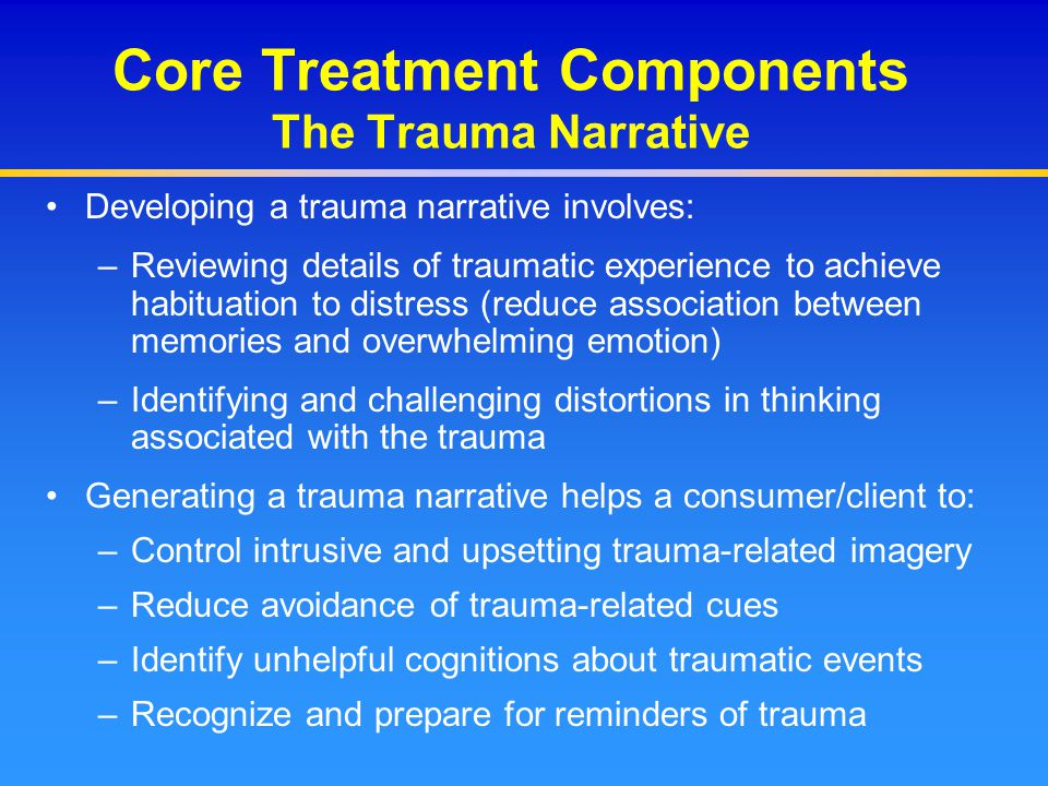 Core Treatment Components The Trauma Narrative