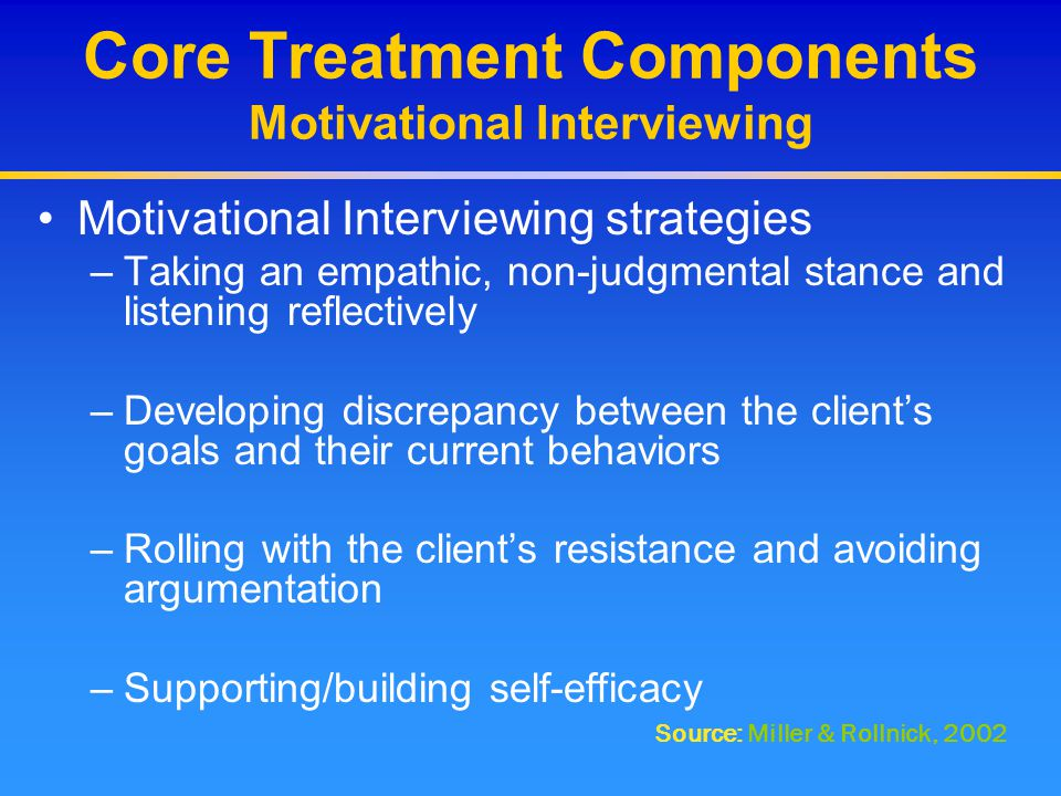 Core Treatment Components Motivational Interviewing