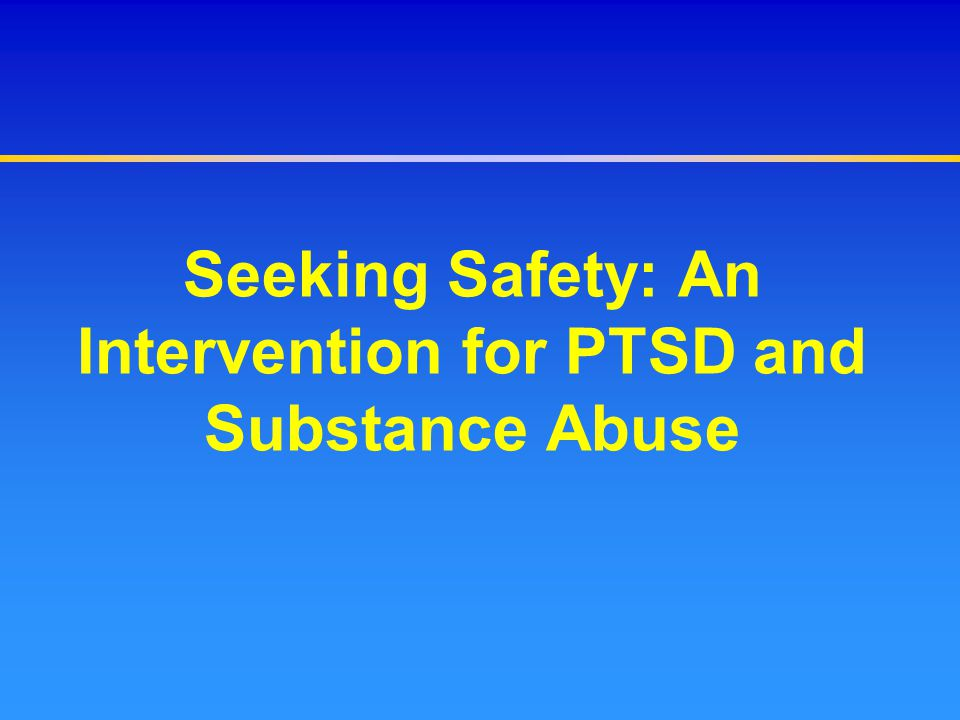 Seeking Safety: An Intervention for PTSD and Substance Abuse
