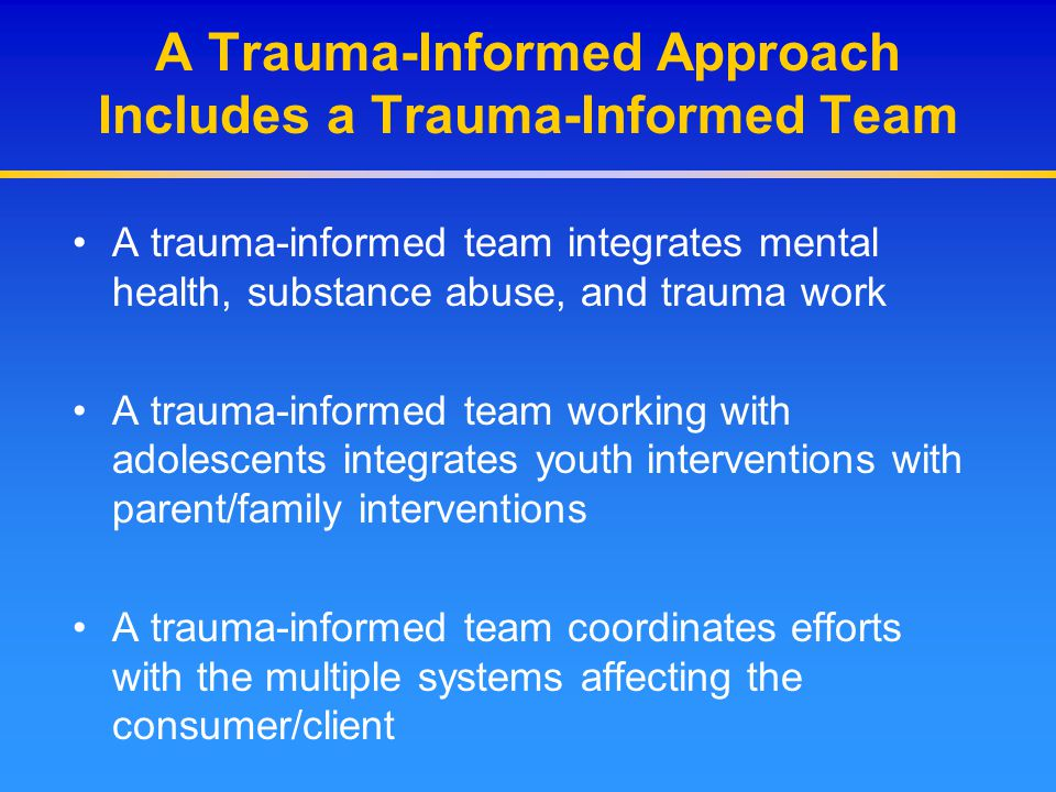 A Trauma-Informed Approach Includes a Trauma-Informed Team