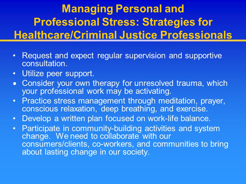 Managing Personal and Professional Stress: Strategies for Healthcare/Criminal Justice Professionals