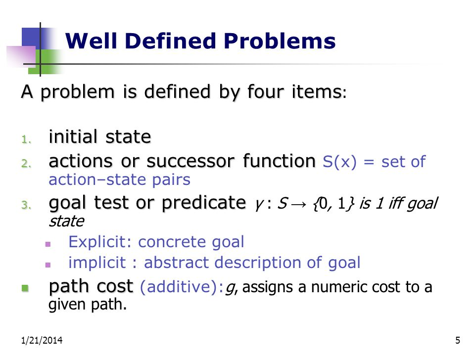 Well Defined Problems A problem is defined by four items: