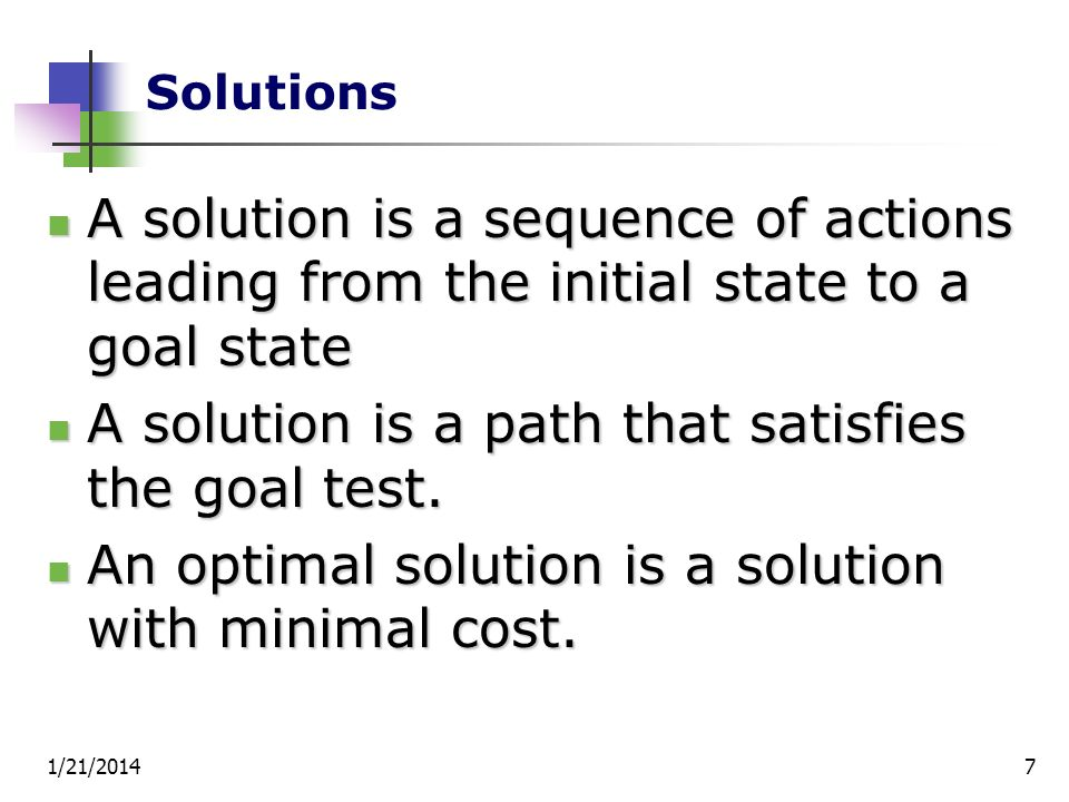 A solution is a path that satisfies the goal test.