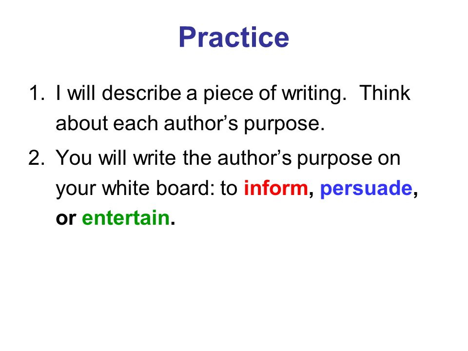 Practice I will describe a piece of writing. Think about each author's purpose.