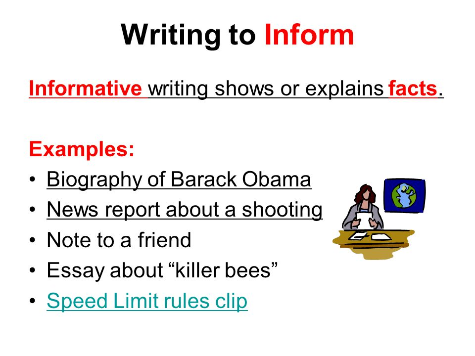 Writing to Inform Informative writing shows or explains facts.