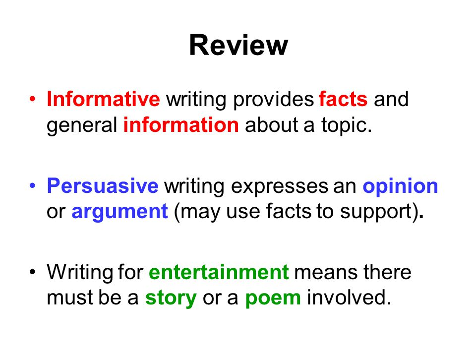 Review Informative writing provides facts and general information about a topic.