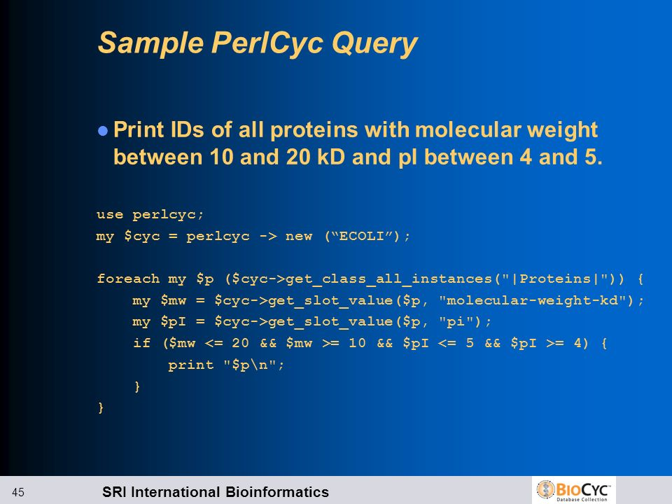 Sample PerlCyc Query Print IDs of all proteins with molecular weight between 10 and 20 kD and pI between 4 and 5.