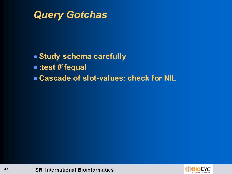 Query Gotchas Study schema carefully :test #'fequal