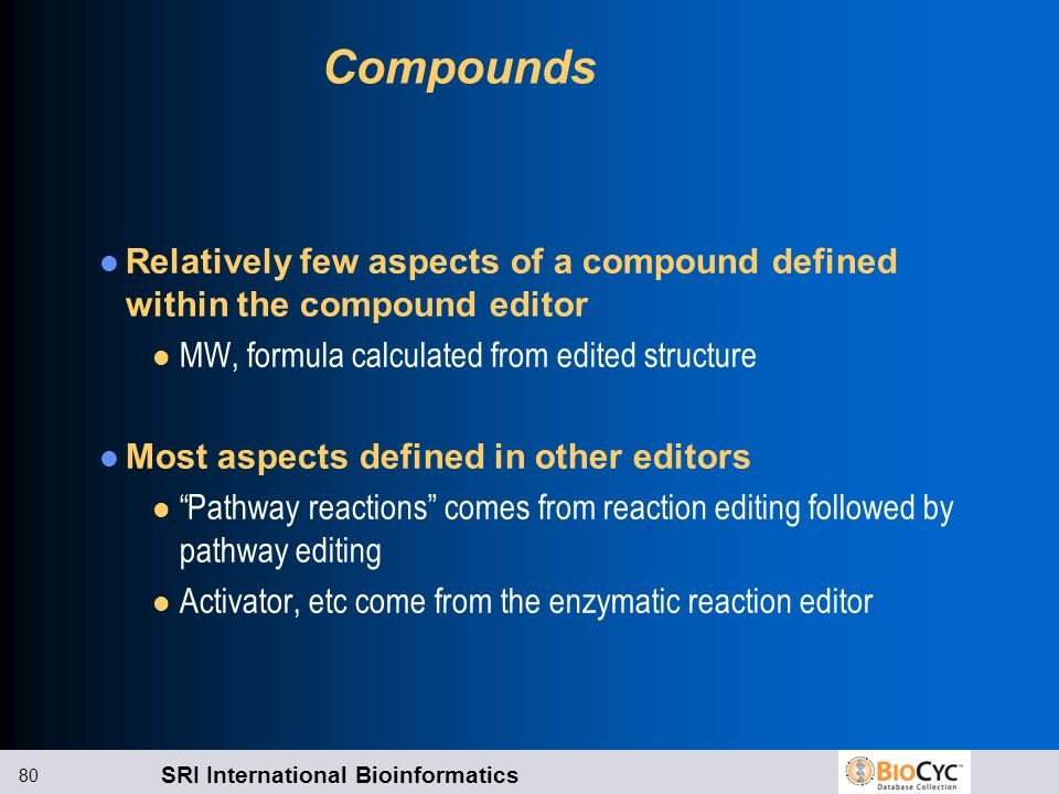 Compounds Relatively few aspects of a compound defined within the compound editor. MW, formula calculated from edited structure.