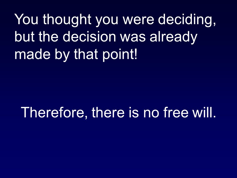 Therefore, there is no free will.