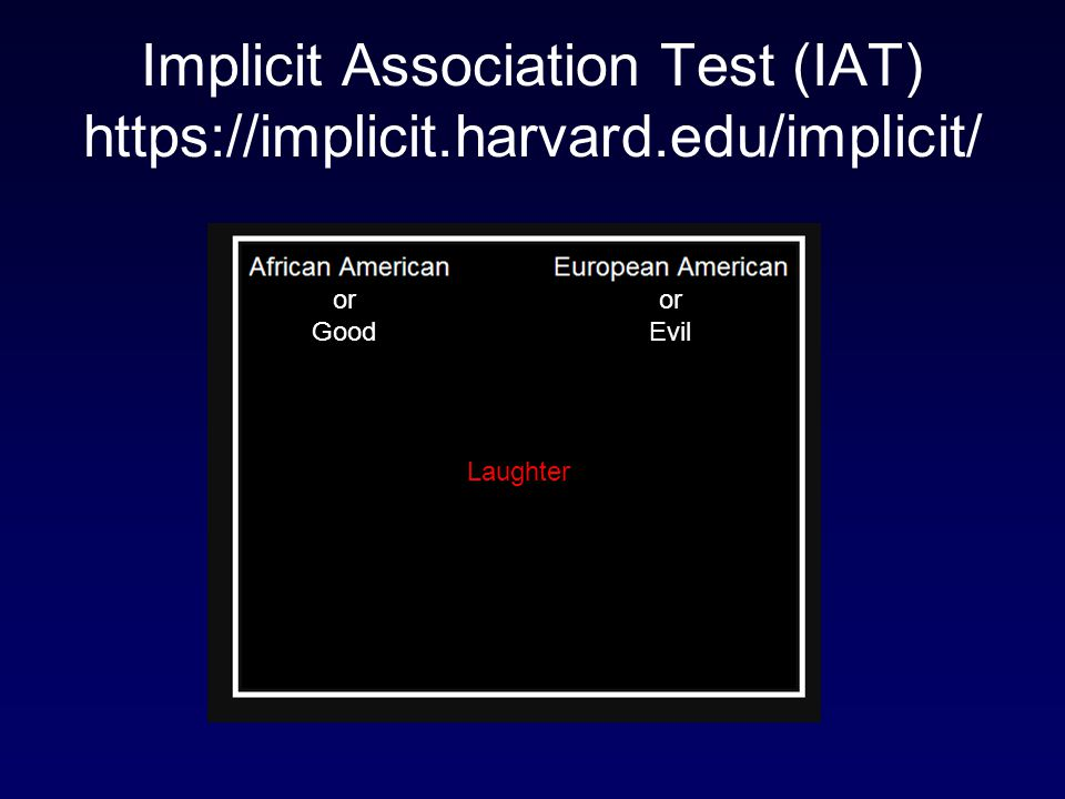 Implicit Association Test (IAT) https://implicit.harvard.edu/implicit/