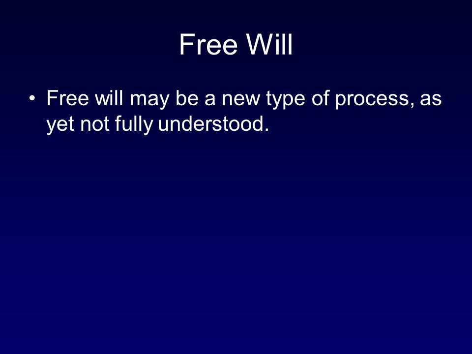 Free Will Free will may be a new type of process, as yet not fully understood.