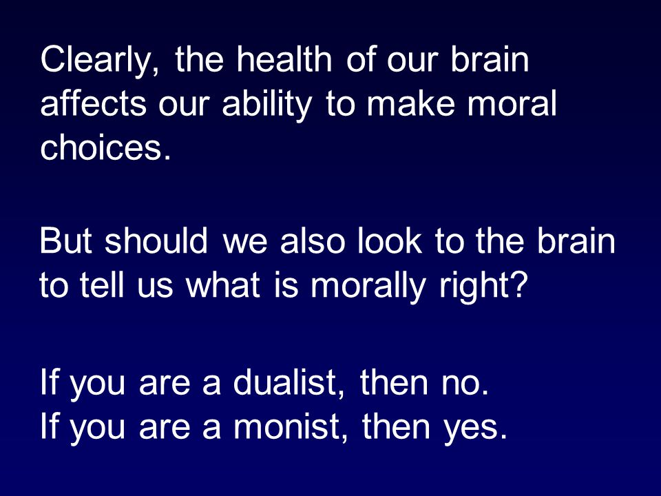 Clearly, the health of our brain affects our ability to make moral choices.
