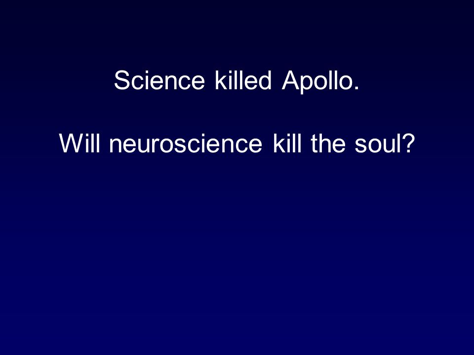 Science killed Apollo. Will neuroscience kill the soul