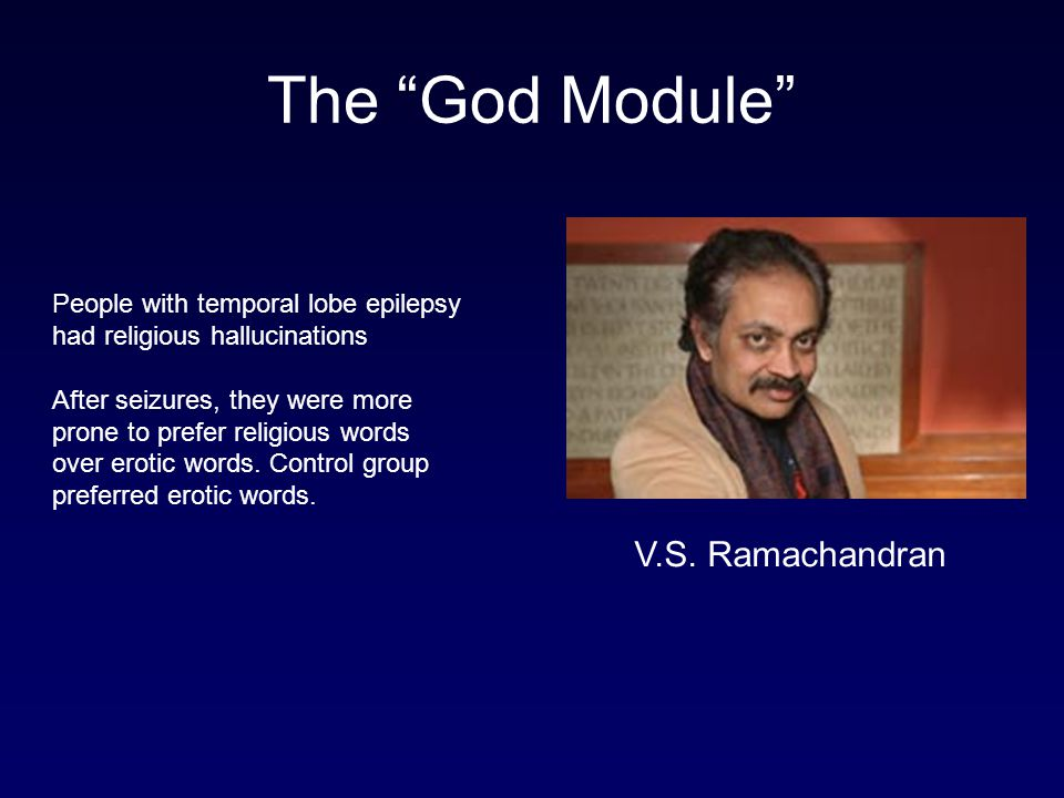 The God Module V.S. Ramachandran People with temporal lobe epilepsy