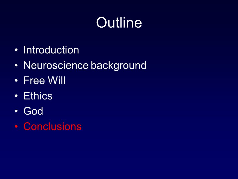 Outline Introduction Neuroscience background Free Will Ethics God