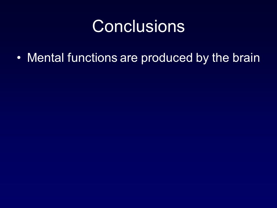 Conclusions Mental functions are produced by the brain 80