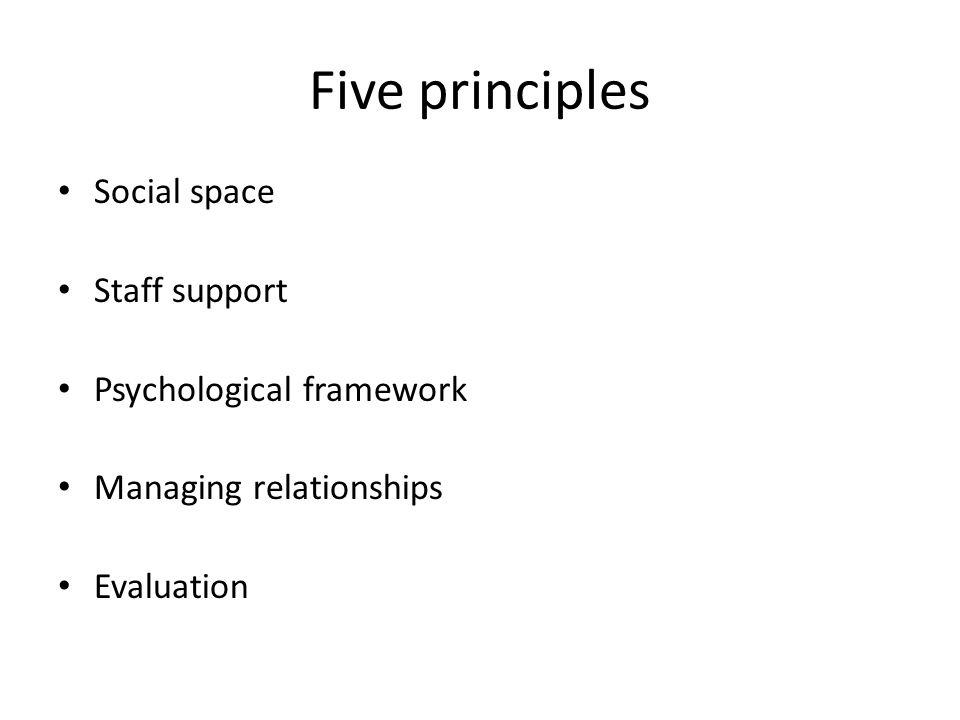 Five principles Social space Staff support Psychological framework