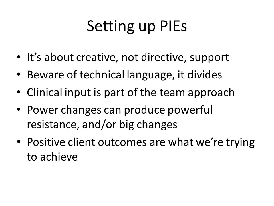 Setting up PIEs It's about creative, not directive, support