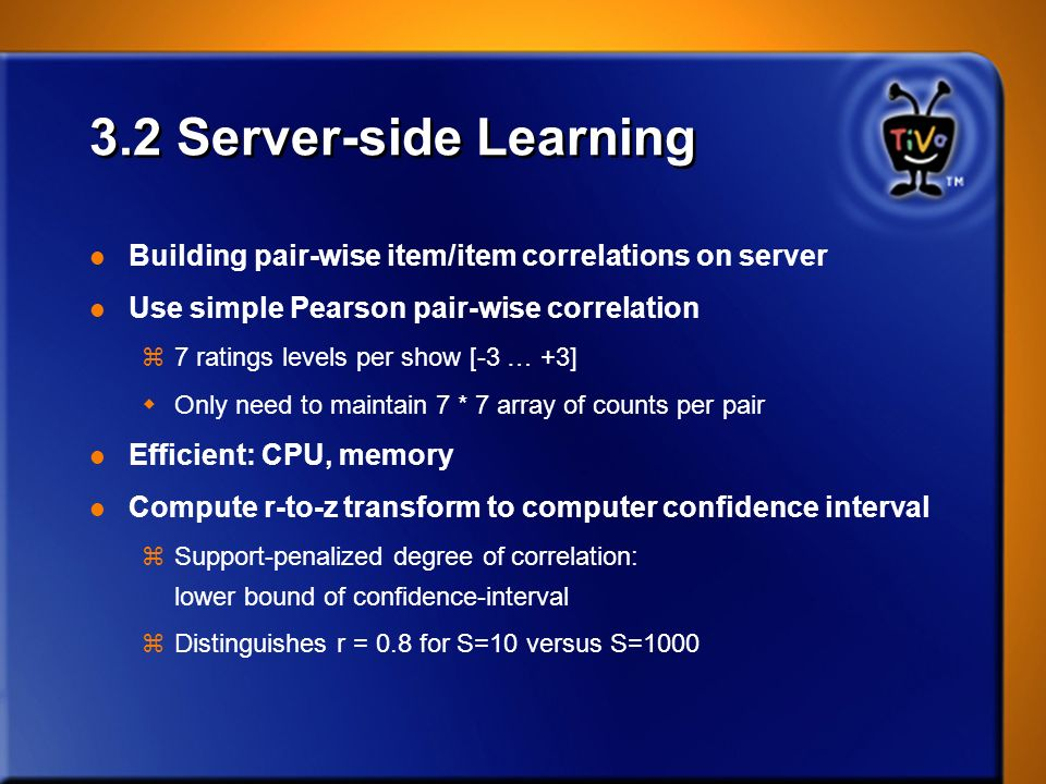 3.2 Server-side Learning Building pair-wise item/item correlations on server. Use simple Pearson pair-wise correlation.
