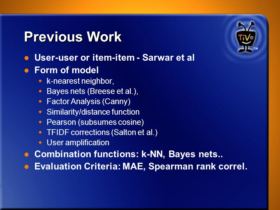 Previous Work User-user or item-item - Sarwar et al Form of model