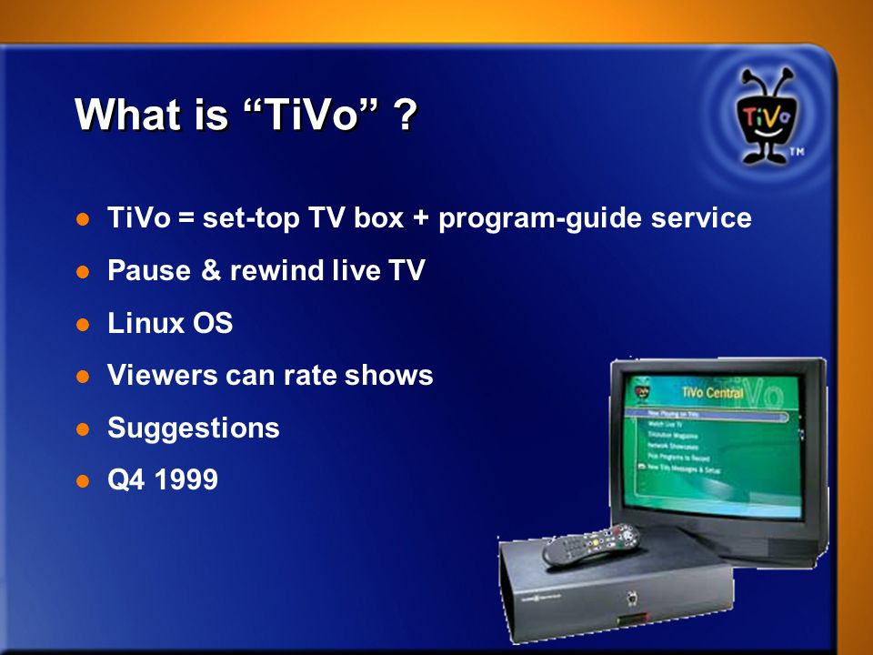 What is TiVo TiVo = set-top TV box + program-guide service