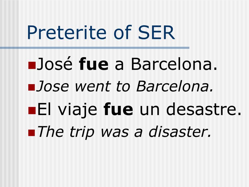 Preterite of SER José fue a Barcelona. El viaje fue un desastre.