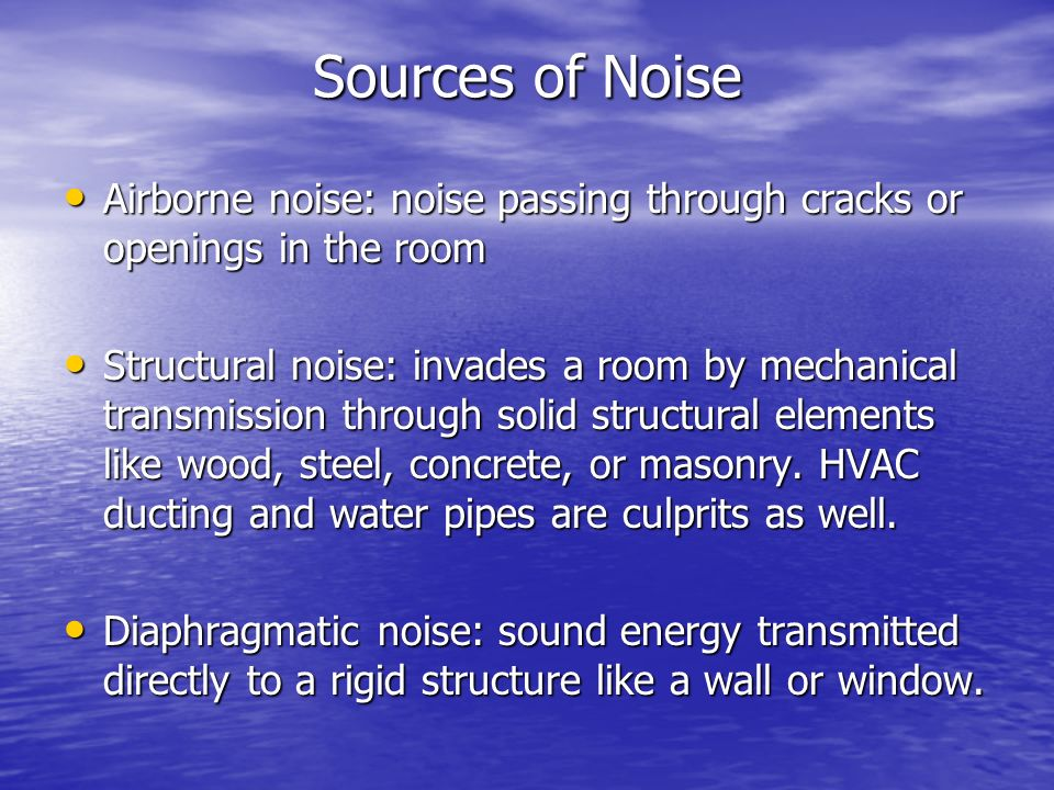 Sources of NoiseAirborne noise: noise passing through cracks or openings in the room.