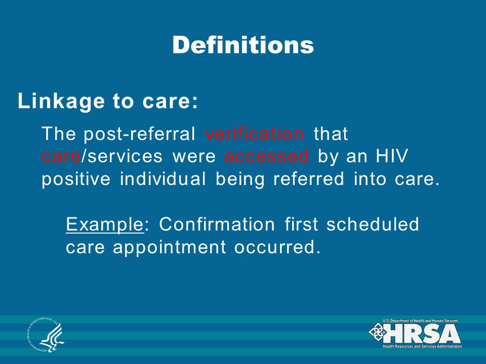 Definitions Linkage to care: