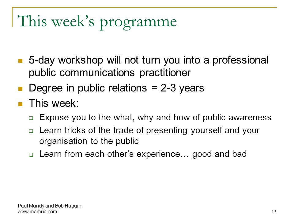 This week's programme 5-day workshop will not turn you into a professional public communications practitioner.