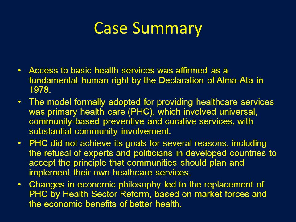 Case Summary Access to basic health services was affirmed as a fundamental human right by the Declaration of Alma-Ata in 1978.