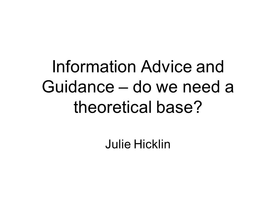 Information Advice and Guidance – do we need a theoretical base