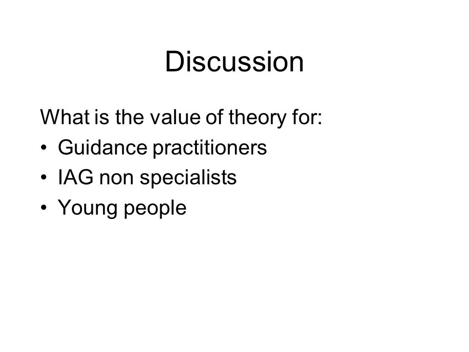 Discussion What is the value of theory for: Guidance practitioners